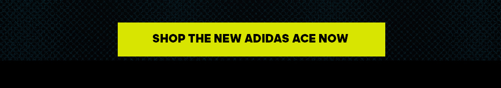 Pre-order the NEW adidas Ace now